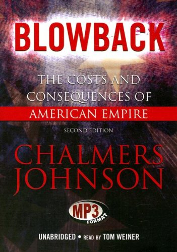 Blowback: The Costs and Consequences of American Empire (Blowback Trilogy) (1433204797) by Chalmers Johnson