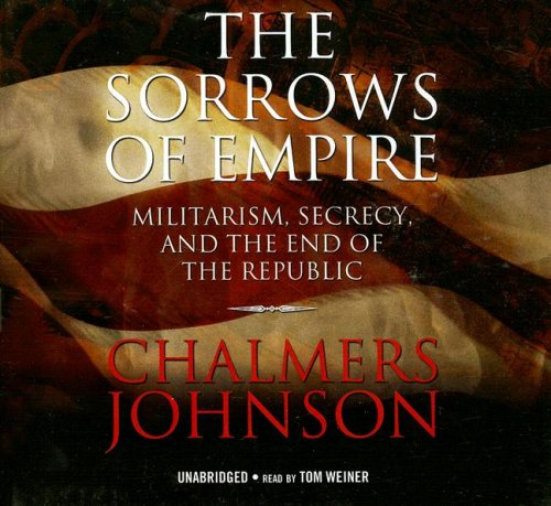 9781433204814: The Sorrows of Empire: Militarism, Secrecy, and the End of the Republic (Blowback Trilogy)