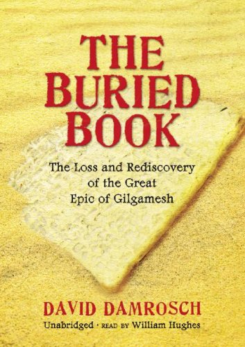 The Buried Book: The Loss and Rediscovery of the Great Epic of Gilgamesh: David Damrosch