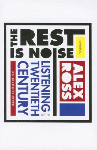 The Rest Is Noise: Listening to the Twentieth Century (1433207923) by Alex Ross