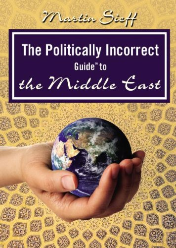 The Politically Incorrect Guide to the Middle East (Politically Incorrect Guides): Sieff, Martin