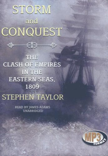Storm and Conquest - The Clash of Empires in the Eastern Seas, 1809: Stephen Taylor