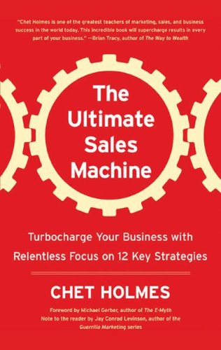 The Ultimate Sales Machine: Turbocharge Your Business with Relentless Focus on 12 Key Strategies: ...