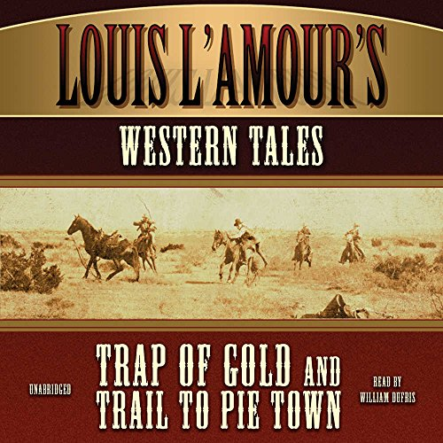 "Louis L'Amour's Western Tales: ""Trap of Gold"" and ""Trail to Pie Town""..."