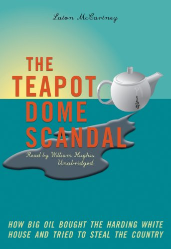 The Teapot Dome Scandal: How Big Oil: Laton McCartney