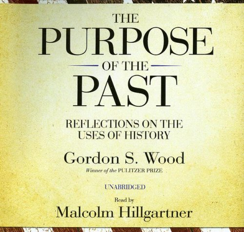 The Purpose of the Past: Reflections on the Uses of History: Gordon S. Wood