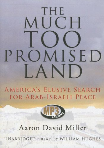 The Much Too Promised Land - America's Elusive Search for Arab-Israeli Peace: Aaron David ...