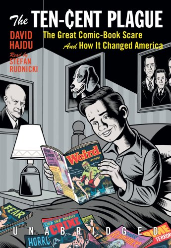 The Ten-Cent Plague - The Great Comic-Book Scare and How It Changed America: David Hajdu