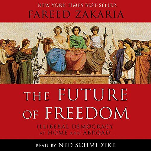 The Future of Freedom: Illiberal Democracy at Home and Abroad: Zakaria, Fareed