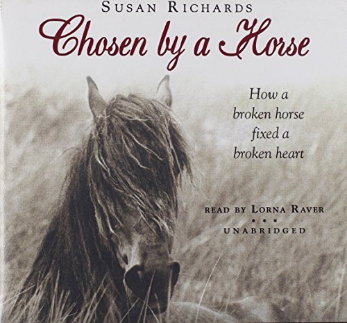 Chosen by a Horse: How a Broken Horse Fixed a Broken Heart: Susan Richards