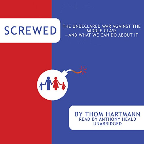 "Screwed - The Undeclared War against the Middle Classâ€""and What We Can Do about It: ..."
