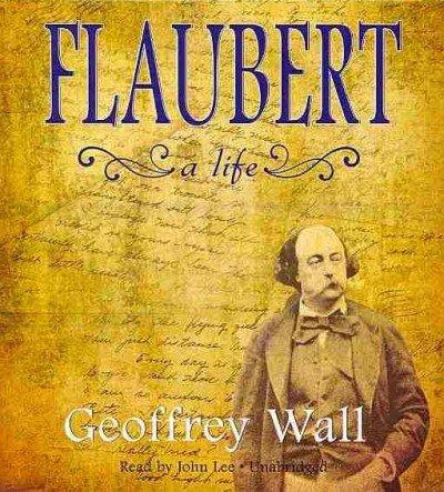Flaubert - A Life: Geoffrey Wall