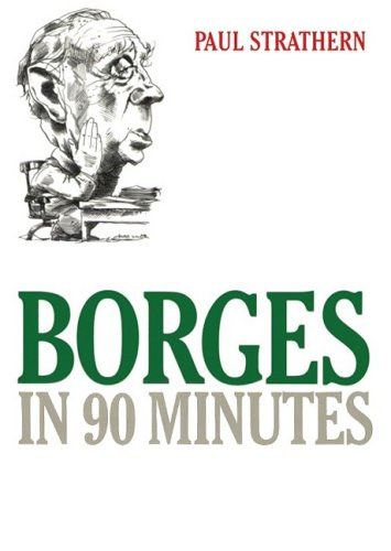 Borges in 90 Minutes -: Paul Strathern