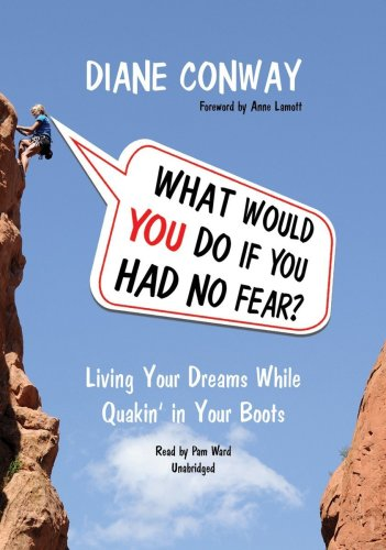 What Would You Do If You Had No Fear? - Living Your Dreams While Quakin' in Your Boots: Diane ...