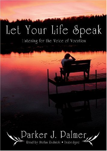 Let Your Life Speak: Listening for the Voice of Vocation (Library Edition) (1433221977) by Parker J. Palmer