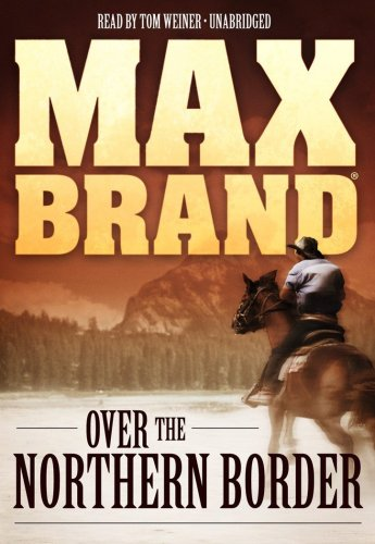 Over the Northern Border -: Max Brand