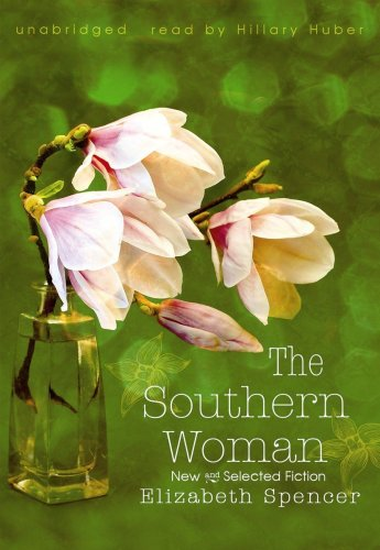 The Southern Woman: New and Selected Fiction (Library Edition): Elizabeth Spencer