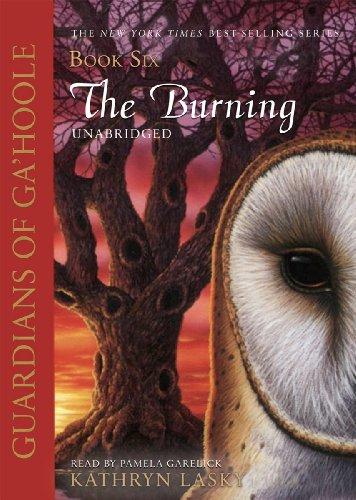 The Burning (Guardians of Ga'Hoole, Book 6): Kathryn Lasky
