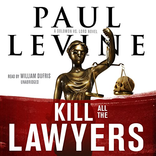 Kill All the Lawyers - A Solomon vs. Lord Novel: Paul Levine