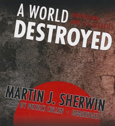 A World Destroyed: Hiroshima and Its Legacies: Sherwin, Martin J.