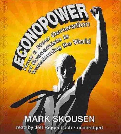 Econopower: How a New Generation of Economists Is Transforming the World: Skousen, Mark