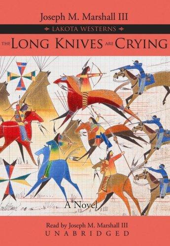 The Long Knives Are Crying: Lakota Westerns: Joseph M. Marshall III
