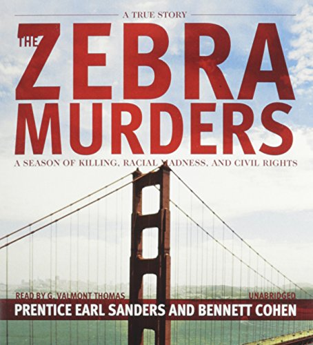The Zebra Murders - A Season of Killing, Racial Madness, and Civil Rights: Prentice Earl Sanders; ...