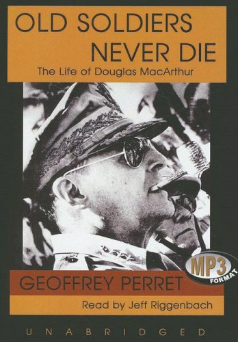 9781433234231: Old Soldiers Never Die: The Life of Douglas MacArthur