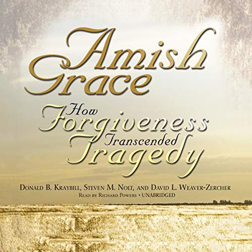 Amish Grace - How Forgiveness Transcended Tragedy: Donald B. Kraybill; Steven M. Nolt; David L. ...