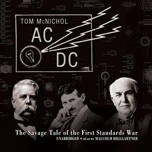 AC/DC: The Savage Tale of the First Standards War: Tom McNichol