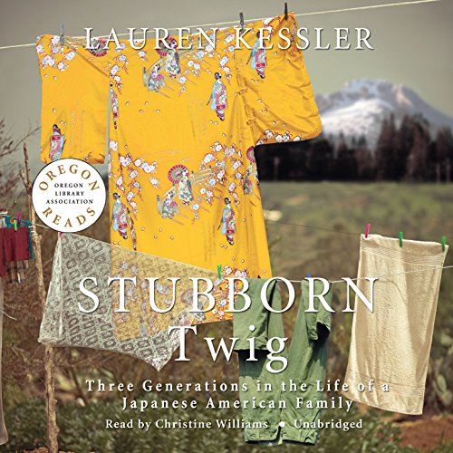 Stubborn Twig: Three Generations in the Life of a Japanese American Family: Lauren Kessler