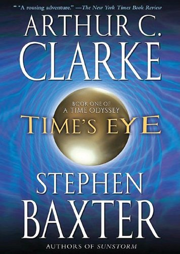 Time's Eye (A Time Odyssey, Book 1) (143324604X) by Arthur C. Clarke; Stephen Baxter