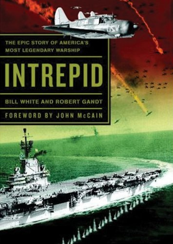 Intrepid: The Epic Story of America's Most Legendary Warship: White; Bill; Grandt; Robert