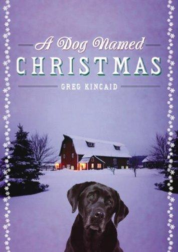 A Dog Named Christmas: Greg Kincaid