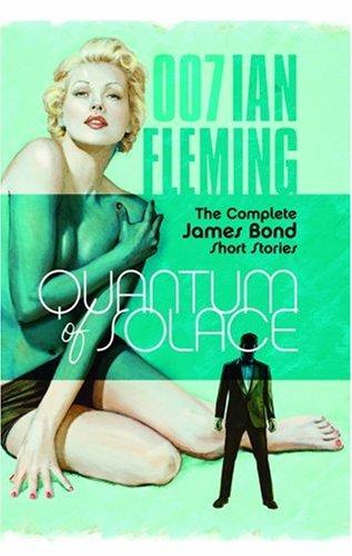 Quantum of Solace - The Complete James Bond Short Stories: Ian Fleming