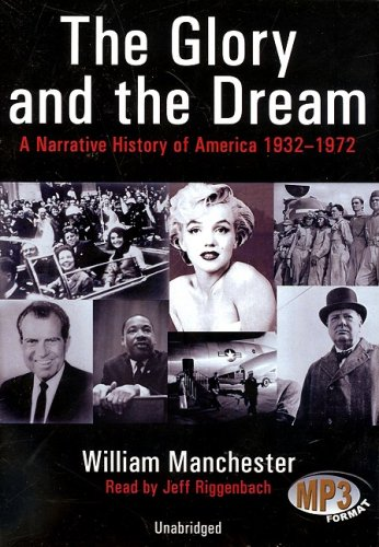 The Glory and the Dream - A Narrative History of America, 1932-1972: William Manchester