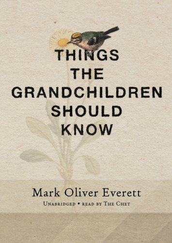 Things the Grandchildren Should Know -: Mark Oliver Everett
