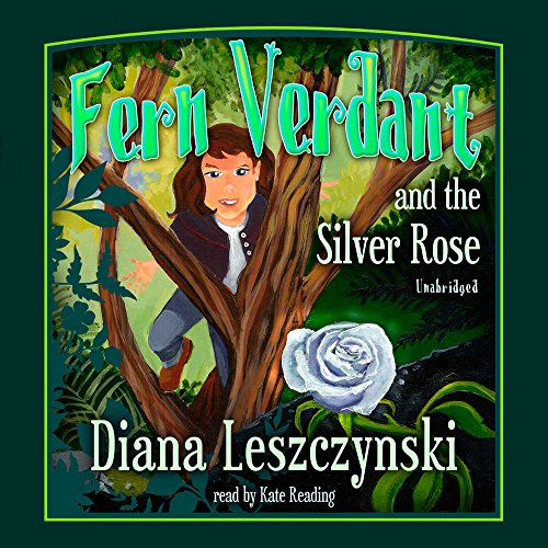 Fern Verdant and the Silver Rose -: Diana Leszczynski