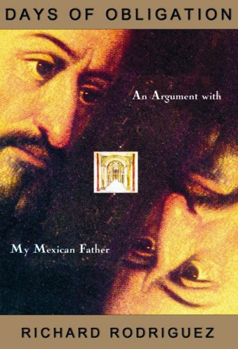 Days of Obligation - An Argument with My Mexican Father: Richard Rodriguez