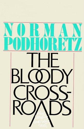 The Bloody Crossroads - Where Literature and Politics Meet: Norman Podhoretz