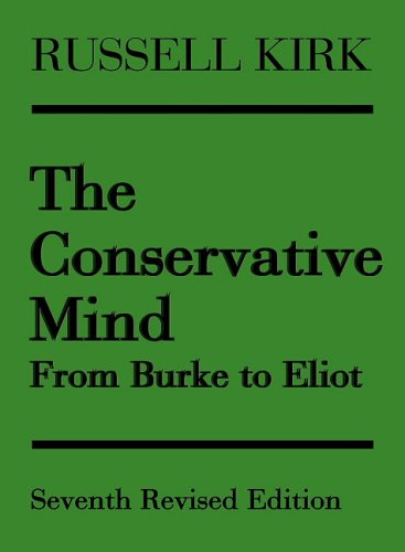 The Conservative Mind: From Burke to Eliot: Russell Kirk