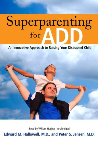 Superparenting for ADD: An Innovative Approach to Raising Your Distracted Child [Library Binding]: ...
