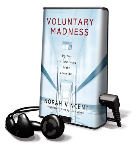 Voluntary Madness: My Year Lost and Found in the Loony Bin (Playaway Adult Nonfiction) (1433256452) by Norah Vincent