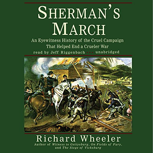 Sherman's March - An Eyewitness History of the Cruel Campaign That Helped End a Crueler War: ...