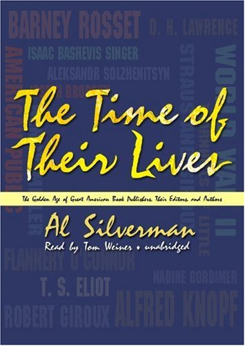 The Time of Their Lives - The Golden Age of Great American Book Publishers, Their Editors, and ...