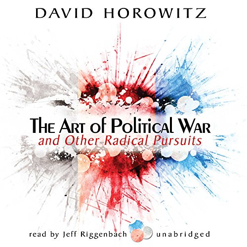 The Art of Political War and Radical Pursuits -: David Horowitz