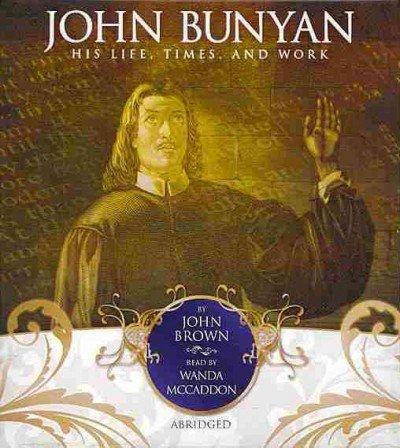 John Bunyan - His Life, Times, and Work: John Brown