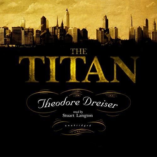 The Titan -: Theodore Dreiser