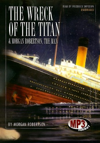 The Wreck of the Titan & Morgan Robertson the Man -: Morgan Robertson