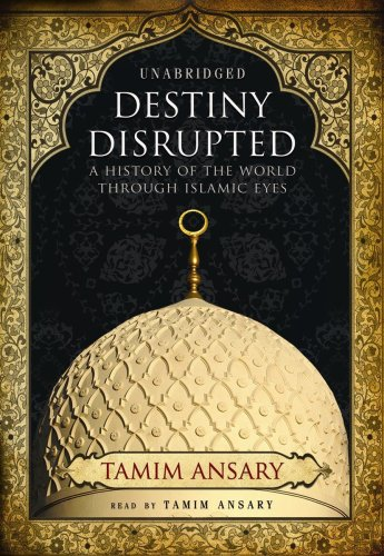 9781433272271: Destiny Disrupted: A History of the World through Islamic Eyes